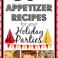 30+ Appetizer Recipes for your Holiday Parties