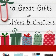 10 Great Gift Ideas for DIYers & Crafters!
